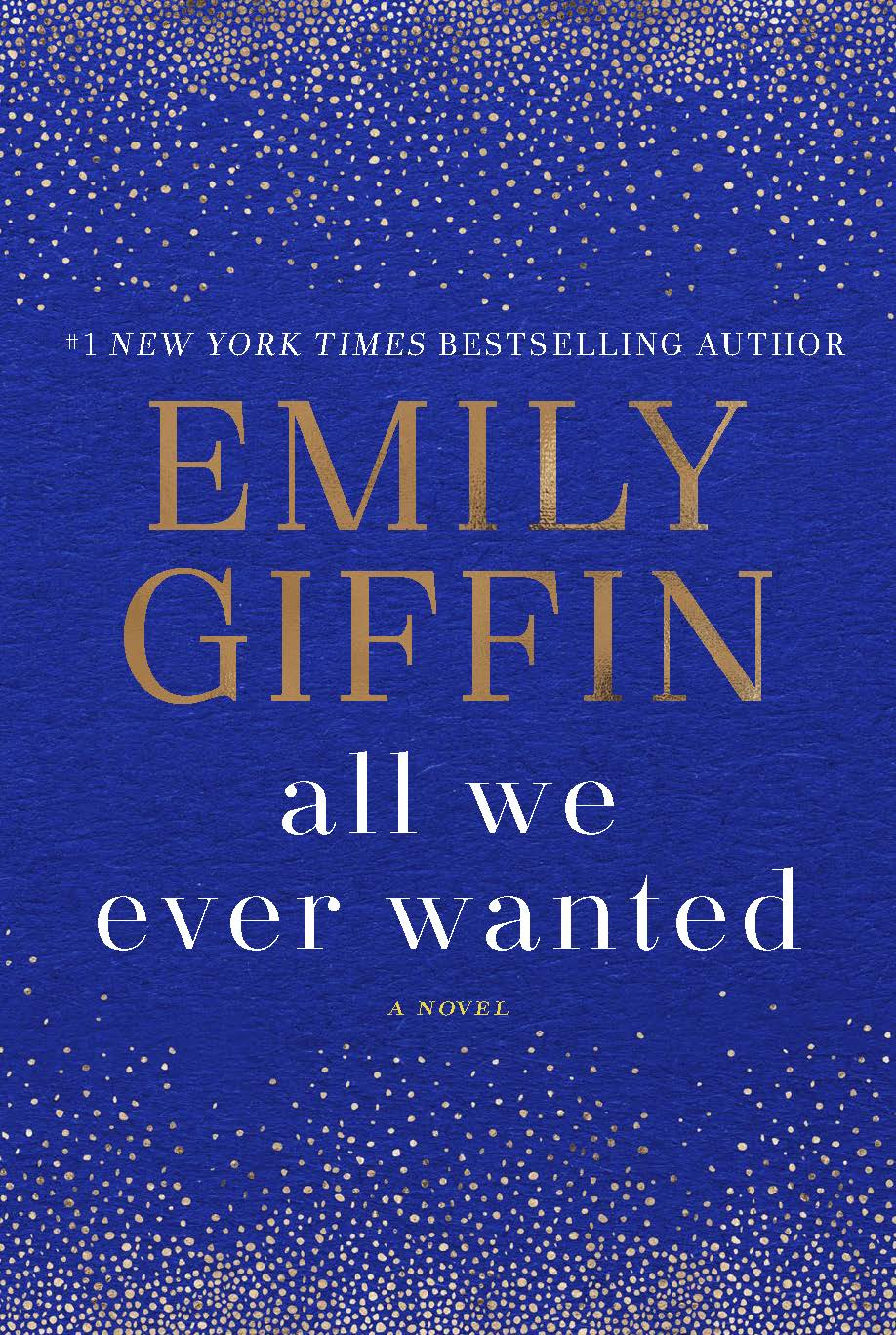 All We Ever Wanted, by Emily Giffin (Image: Courtesy{ }Ballantine Books){ }