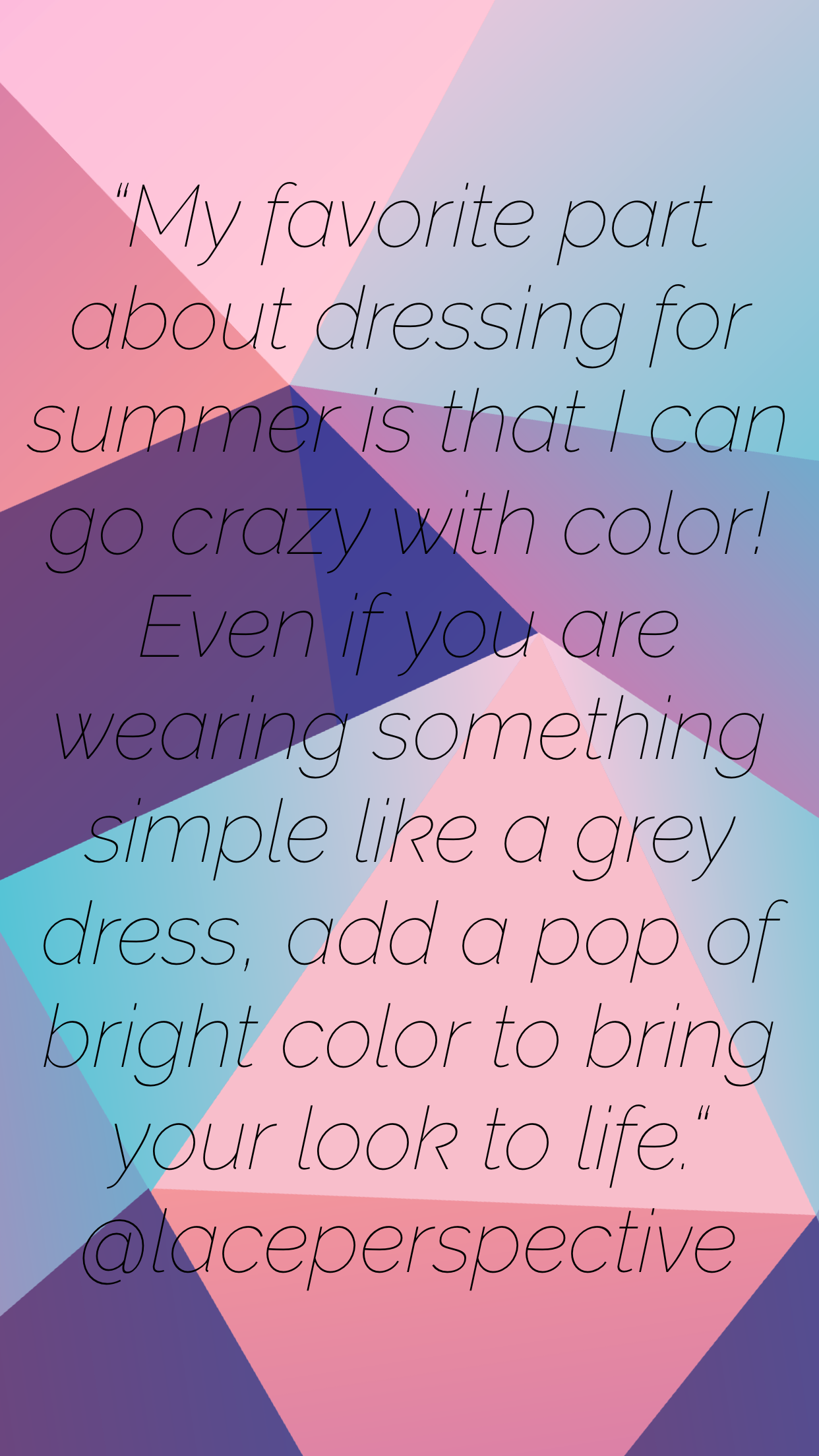 """My favorite part about dressing for summer is that I can go crazy with color! Even if you are wearing something simple like a grey dress, add a pop of bright color to bring your look to life."""